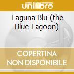 LAGUNA BLU (THE BLUE LAGOON) cd musicale di O.S.T.