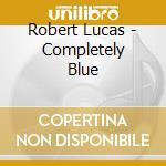 Completely blue - lucas robert cd musicale di Lucas Robert