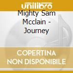 Journey - mcclain mighty sam cd musicale di Mighty sam mcclain