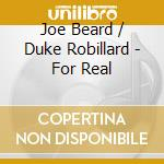 For real - robillard duke cd musicale di Joe beard feat.duke robillard
