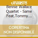 Bennie Wallace Quartet - Same Feat.Tommy Flanagan cd musicale di Bennie wallace quartet