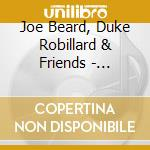Joe Beard, Duke Robillard & Friends - Dealin' cd musicale di Duke robillard & fr Joe beard