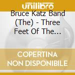 Three feet of the ground - cd musicale di The bruce katz band