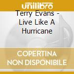 Terry Evans - Live Like A Hurricane cd musicale di EVANS TERRY