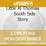 SOUTH SIDE STORIES cd musicale di LITTLE AL THOMAS
