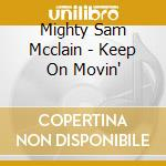 Keep on movin' - mcclain mighty sam cd musicale di Mighty sam mcclain