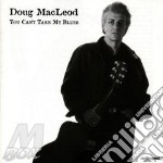 You can't take my blues - macleod doug cd musicale di Macleod Doug