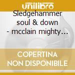 Sledgehammer soul & down - mcclain mighty sam cd musicale di Mighty sam mcclain