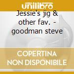 Jessie's jig & other fav. - goodman steve cd musicale di Steve Goodman