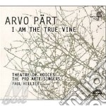 Arvo Part - I Am The True Vine cd musicale di PART ARVO