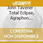 Total eclipse, agraphon cd musicale di John Tavener