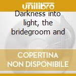 Darkness into light, the bridegroom and cd musicale di John Tavener