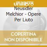 Opere per liuto cd musicale di Melchior Neusildler