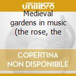 Medieval gardens in music (the rose, the cd musicale