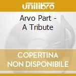 Arvo Part - A Tribute cd musicale di PART ARVO
