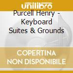 Keyboard suites & grounds cd musicale di Henry Purcell