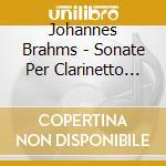 Sonate per clarinetto nn.1 e 2 op.120 cd musicale di Johannes Brahms