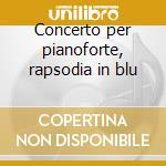 Concerto per pianoforte, rapsodia in blu cd musicale di George Gershwin