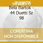 44 DUETTI SZ 98                           cd musicale di Bela Bartok