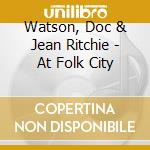 At folk city with doc watson cd musicale di Jean Ritchie
