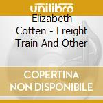 Freight train other north csarolina folk song and tunes cd musicale di Elizabeth Cotten