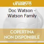 The watson family cd musicale di Doc Watson