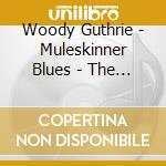 Muleskinner blues - the asch recordings, cd musicale di GUTHRIE WOODY