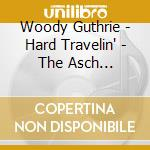 Hard travelin' - the asch recordings, vo cd musicale di GUTHRIE WOODY