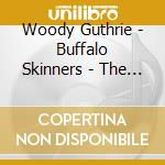 Woody Guthrie - Buffalo Skinners - The Asch Recordings, Vol. 4 cd musicale di GUTHRIE WOODY