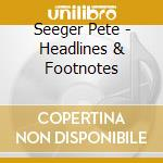 Headlines & footnotes cd musicale di Pete Seeger