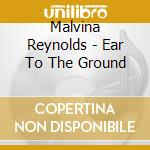 Ear to the ground cd musicale di Malvina Reynolds