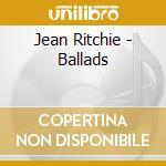 Ballads cd musicale di Jean Ritchie