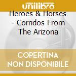 Corridos from the arizona cd musicale di HEROES & HORSES