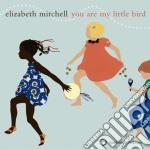You are my little bird cd musicale di Elizabeth Mitchell