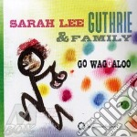 GO WAGGALOO                               cd musicale di GUTHRIE SARAH LEE