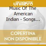 Songs of earth,water,sky - pellerossa cd musicale di Music of the american indian