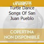 Turtle Dance Songs Of San Juan Pueblo cd musicale di Shareh Oku