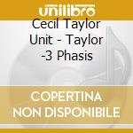 Cecil Taylor Unit - Taylor -  3 Phasis cd musicale di Cecil Taylor