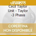 3 phasis - taylor cecil cd musicale di Cecil Taylor