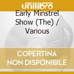 The early minstrel show - cd musicale di Artisti Vari