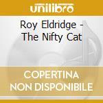 Roy Eldridge - The Nifty Cat cd musicale di Roy Eldridge