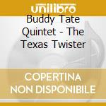The texas twister - tate buddy cd musicale di Buddy tate quintet