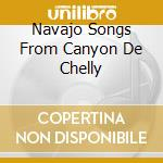 Navajo Songs From Canyon De Chelly cd musicale di Songs Navajos