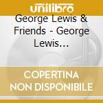 George Lewis & Friends - George Lewis -  Changing With The Time cd musicale di George Lewis