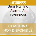 Bern Nix Trio - Alarms And Excursions cd musicale di The bern nix trio