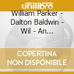 William Parker - Dalton Baldwin - Wil - An Old Song Resung, Works By Ives, Gri cd musicale di William Parker