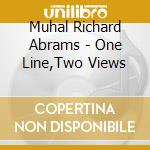 Muhal Richard Abrams - One Line,Two Views cd musicale di Muhal rochard abrams