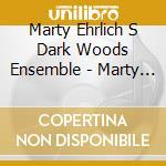 Marty Ehrlich S Dark Woods Ensemble - Marty Ehrlich Dark Woods Ens -  Just B cd musicale di Marty ehrlich's jazz orchestra