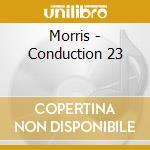 Morris - Conduction 23 cd musicale di Lawrence d.