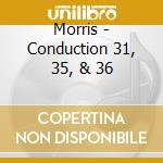 Morris - Conduction 31, 35, & 36 cd musicale di Lawrence d.